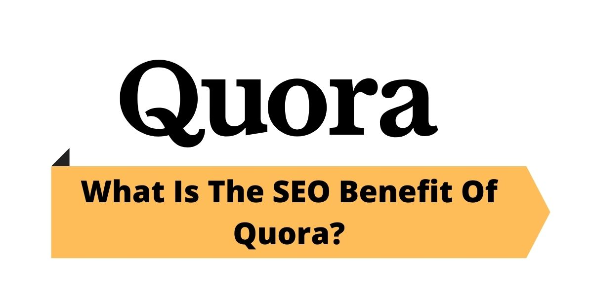 What Is The SEO Benefit Of Quora?